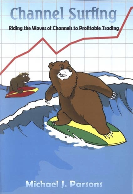 Channel Surfing Riding the Waves of Channels to Profitable Trading by Michael Parsons